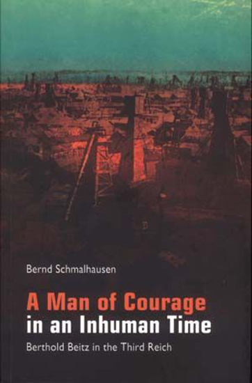 Picture of A Man of Courage in an Inhuman Time: Berthold Beitz in the Third Reich