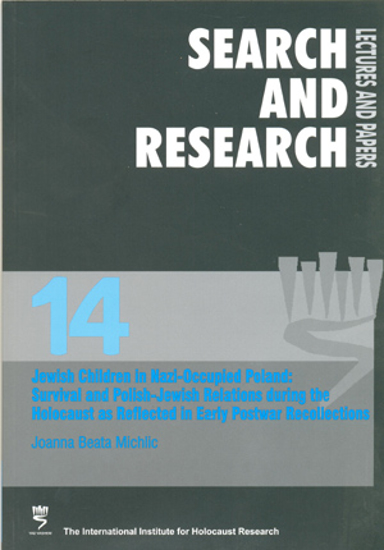 Picture of Search & Research, Lectures and Papers 14: Jewish Children in Nazi-Occupied Poland - Early Postwar Recollections of Survival and Polish-Jewish Relations During the Holocaust