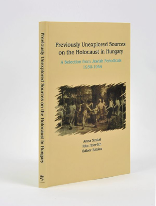 תמונה של Previously Unexplored Sources on the Holocaust in Hungary: A Selection From Jewish Periodicals, 1930-1944