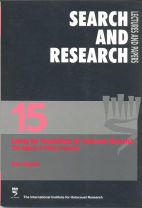 Picture of Search & Research, Lectures and Papers 15: Laying the Foundations for Holocaust Research – The Impact of Philip Friedman