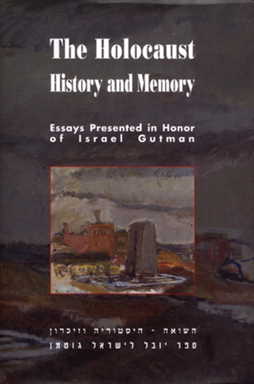 תמונה של The Holocaust: History and Memory - Essays Presented in Honor of Israel Gutman