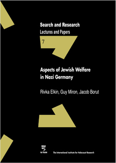 """Picture of Search & Research, Lectures and Papers 7: Aspects of Jewish Welfare in Nazi Germany - Proceedings of a study day on the occasion of the publication of Rivka Elkin's book """"The Heart Beats On"""""""