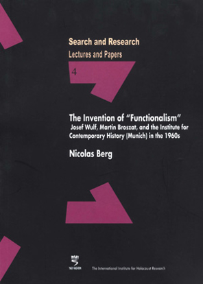 """Picture of Search & Research, Lectures and Papers 4: The Invention of """"Functionalism"""" - Josef Wulf, Martin Broszat, and the Institute for Contemporary History (Munich) in the 1960s"""