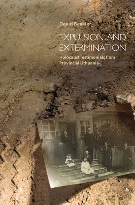 תמונה של Expulsion and Extermination: Holocaust Testimonials from Provincial Lithuania