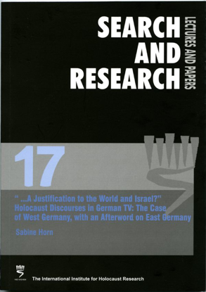 "Picture of Search & Research, Lectures and Papers 17: ""…A Justification to the World and Israel?"" – Holocaust Discourses in German TV: The Case of West Germany, with an Afterword on East Germany"