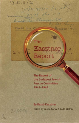 Picture of The Kasztner Report: The Report of the Budapest Jewish Rescue Committee 1942–1945