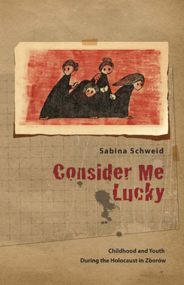 תמונה של Consider Me Lucky: Childhood and Youth during the Holocaust in Zborów
