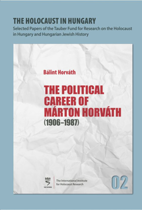 Picture of The Holocaust in Hungary, 2: The Political Career of Márton Horváth, 1906–1987