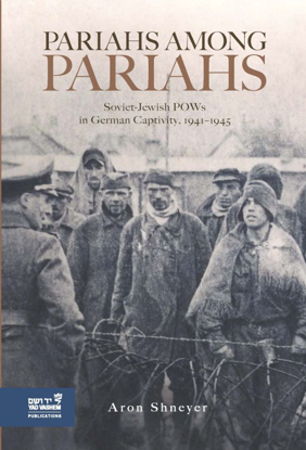 תמונה של Pariahs among Pariahs: Soviet-Jewish POWs in German Captivity, 1941–1945