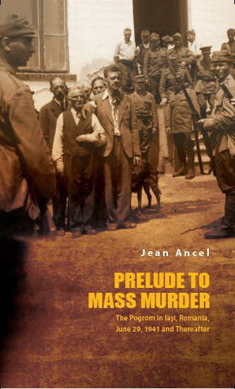תמונה של Prelude to Mass Murder: The Pogrom in Iaşi, Romania, June 29, 1941 and Thereafter