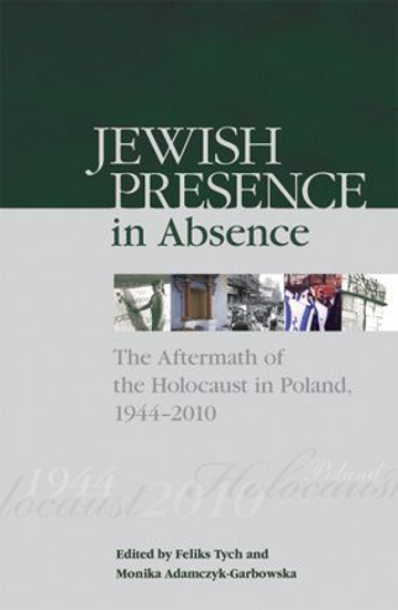 תמונה של Jewish Presence in Absence: The Aftermath of the Holocaust in Poland, 1944–2010