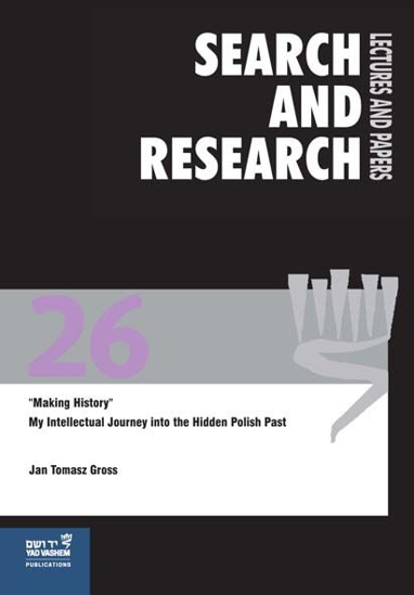 "Picture of Search & Research, Lectures and Papers 26: ""Making History"" - My Intellectual Journey into the Hidden Polish Past"