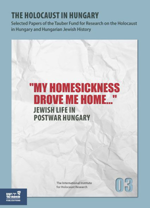 "Picture of The Holocaust in Hungary, 3 - ""My Homesickness Drove me Home..."" : Jewish Life in Postwar Hungary"