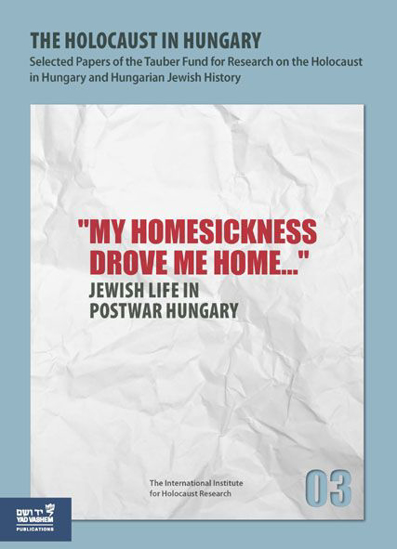 "Picture of The Holocaust in Hungary, 3: ""My Homesickness Drove me Home..."" - Jewish Life in Postwar Hungary"