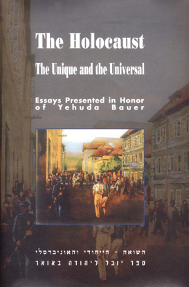 Picture of The Holocaust: The Unique and the Universal - Essays Presented in Honor of Yehuda Bauer