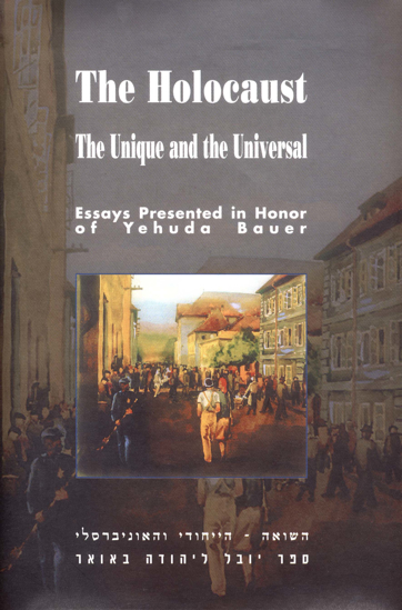 תמונה של The Holocaust: The Unique and the Universal - Essays Presented in Honor of Yehuda Bauer