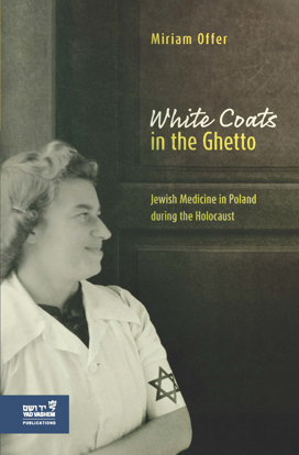 Picture of White Coats in the Ghetto: Jewish Medicine in Poland during the Holocaust