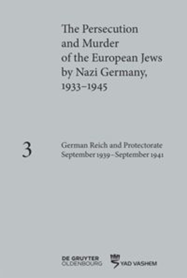 תמונה של The Persecution and Murder of the European Jews by Nazi Germany, 1933–1945, Volume 3: German Reich and Protectorate of Bohemia and Moravia September 1939–September 1941